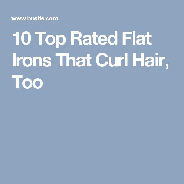 10 Top Rated Flat Irons That Curl Hair, Too