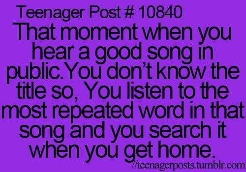 Teenager post. So true!