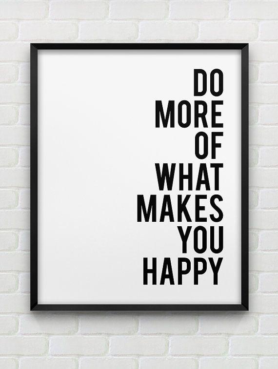 impression de « faire plus de ce qui vous rend heureux » imprimable / / Téléchargement instantané impression typographique / / imprimable noir et blanc motivation art mural