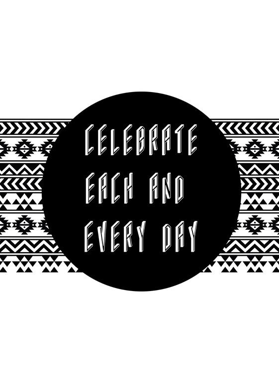 Celebrate Each And Every Day from Artifax #poster #A4 #A0 #geometric #art #black #white