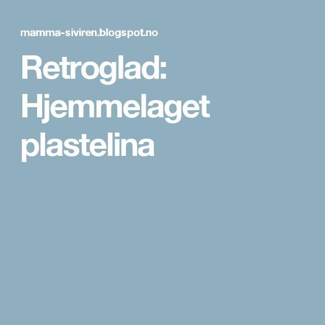 Retroglad: Hjemmelaget plastelina