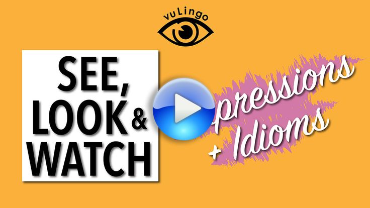 English Expressions and Idioms with SEE LOOK & WATCH. Check out the video!