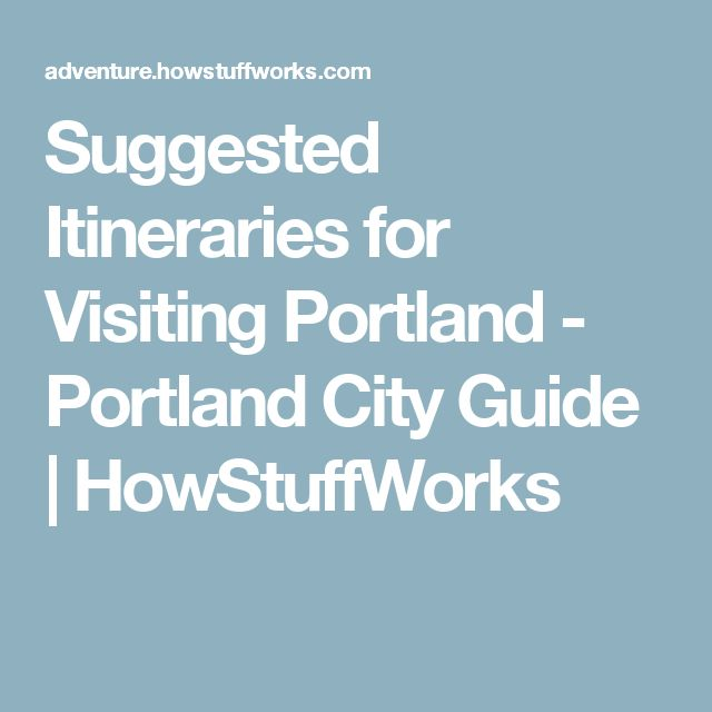 Suggested Itineraries for Visiting Portland - Portland City Guide | HowStuffWorks