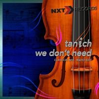 TANICH - We Don't Need (Classical Mix - Radio Edit) by NXT RECORDS on SoundCloud