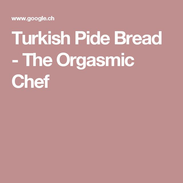 Turkish Pide Bread - The Orgasmic Chef