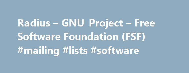 Radius – GNU Project – Free Software Foundation (FSF) #mailing #lists #software http://netherlands.remmont.com/radius-gnu-project-free-software-foundation-fsf-mailing-lists-software/  # Table of Contents Radius is a server for remote user authentication and accounting. Its primary use is for Internet Service Providers, though it may as well be used on any network that needs a centralized authentication and/or accounting service for its workstations. The package includes an authentication and…
