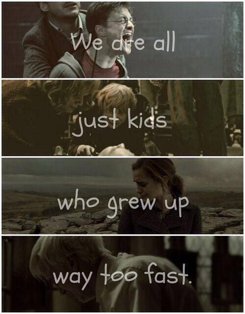 Harry Potter - Ron Weasley - Hermione Granger - Draco Malfoy - We're all just kids who grew up too fast. Yes. Rowling's relatable writing is amazing.