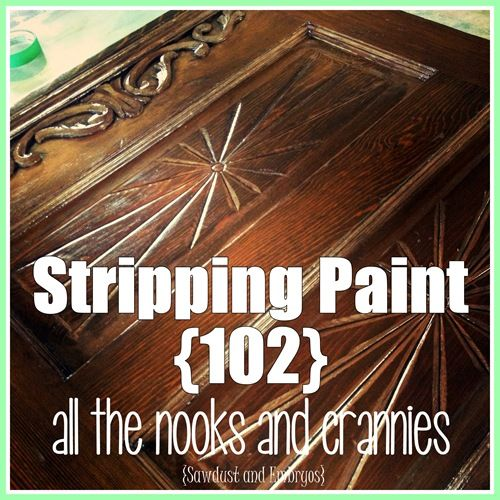 Stripping Paint (102) - all the nooks and crannies! {Sawdust and Embryos}