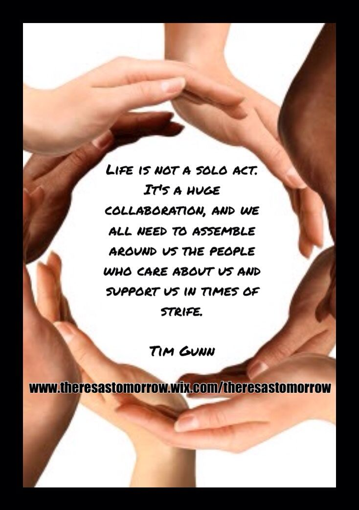Life is not a solo act. It's a huge collaboration, and we all need to assemble around us the people who care about us and support us in times of strife. -Tim Gunn www.theresastomorrow.wix.com/theresastomorrow #givingtuesday #quoteoftheday #theresastomorrow #NoOneFightsAlone #fighter #lymphoma #cancer #cancerawareness