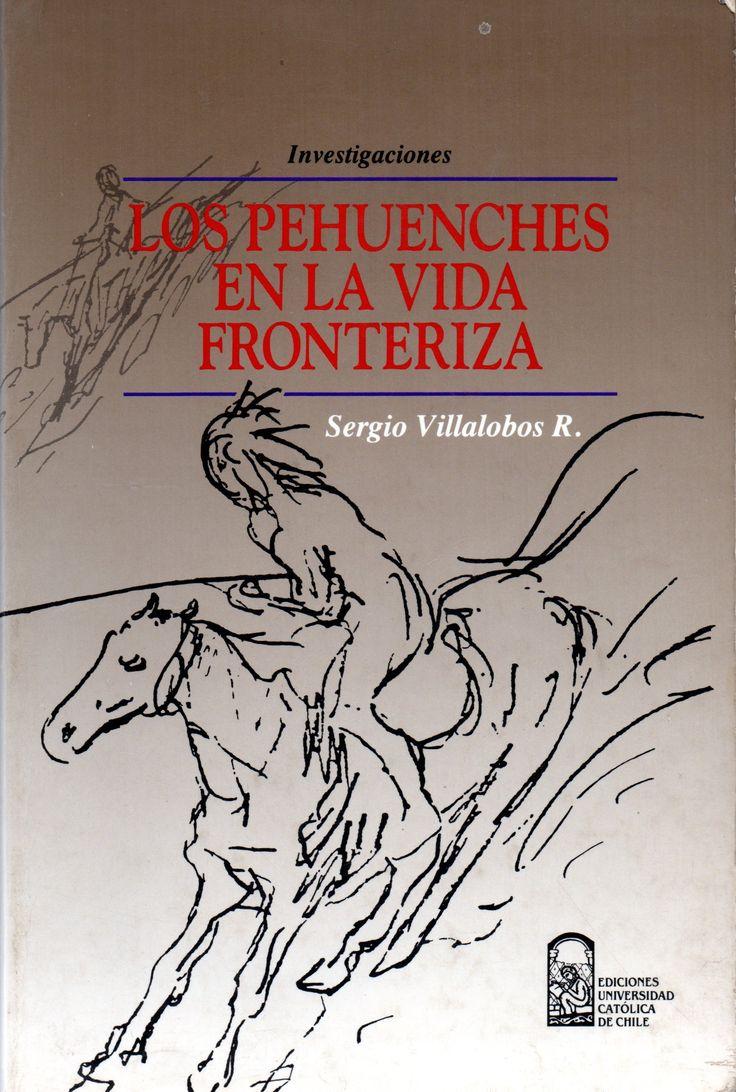 Los Pehuenches en la vida fronteriza. Sergio Villalobos R.