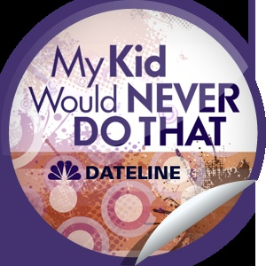 Dateline: My Kid Would Never Do That