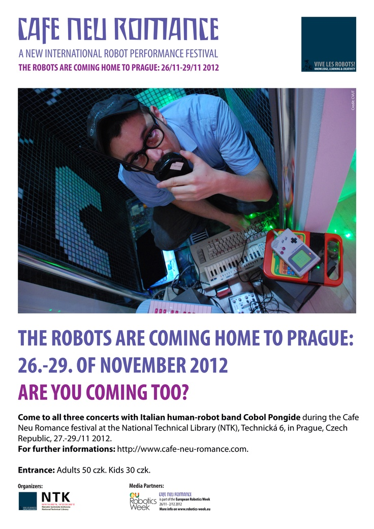 The Robots are coming home to Prague 26. - 29. of November 2012. Are you coming too?    Meet Italian Human-Robot Band Cobol Pongide play electro 80-style music at 11:15am during the Cafe Neu Romance festival at the National Technical Library in Prague from 27.-29. of November.    For further informations on the first editon of the new international robot performance festival in Prague, Czech Republic, please visit our web-site: http://cafe-neu-romance.com/