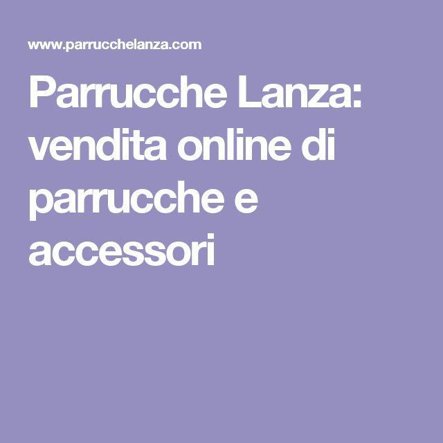 Parrucche Lanza vendita online di parrucche e accessori
