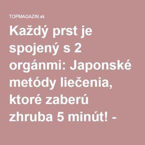 Každý prst je spojený s 2 orgánmi: Japonské metódy liečenia, ktoré zaberú zhruba 5 minút! - TOPMAGAZIN.sk
