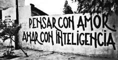 Pensar con amor Amar con inteligencia #calle #poetica