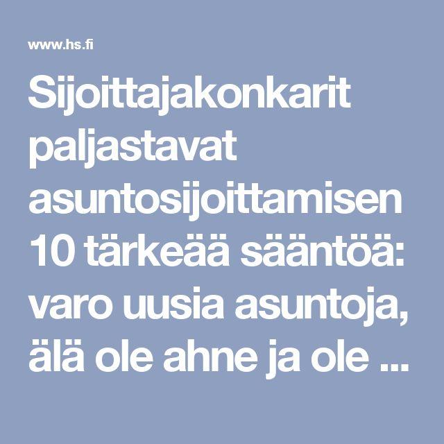 Sijoittajakonkarit paljastavat asuntosijoittamisen 10 tärkeää sääntöä: varo uusia asuntoja, älä ole ahne ja ole inhorealisti - Talous - Helsingin Sanomat