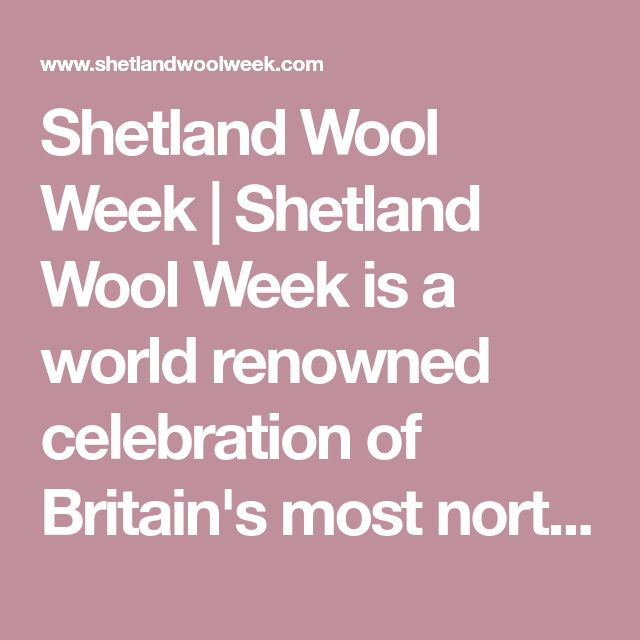 Shetland Wool Week | Shetland Wool Week is a world renowned celebration of Britain's most northerly native sheep, the Shetland textile industry and the rural farming community on these islands