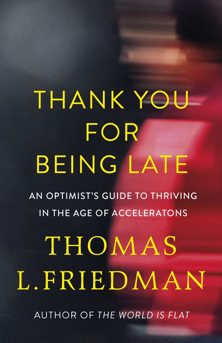 Thank you for being late: Thomas L Friedman