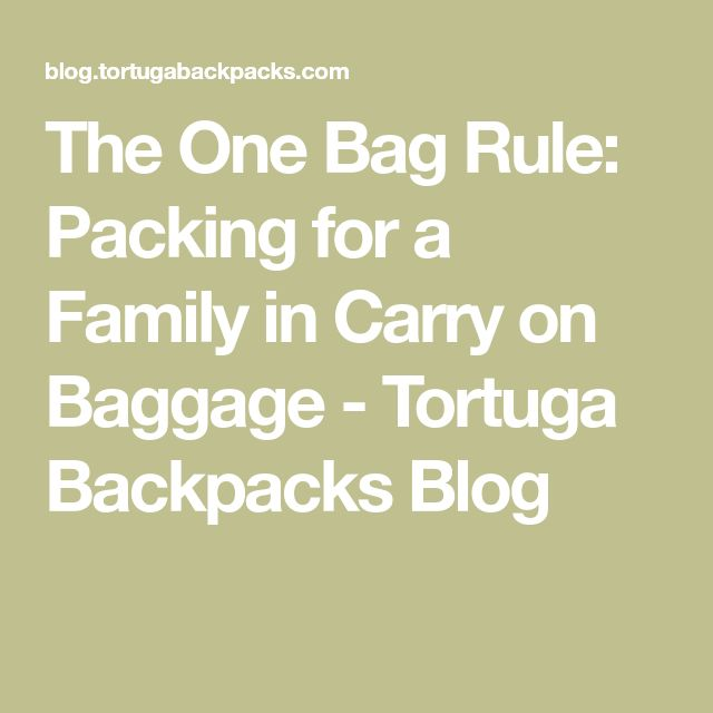 The One Bag Rule: Packing for a Family in Carry on Baggage - Tortuga Backpacks Blog