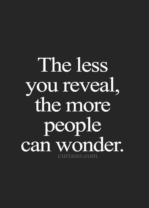 The less you reveal, the more people can wonder.