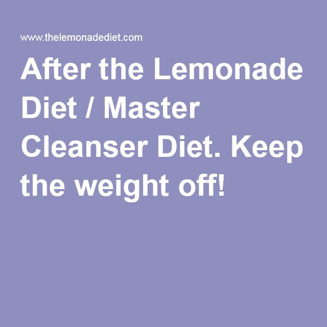 After the Lemonade Diet / Master Cleanser Diet. Keep the weight off!