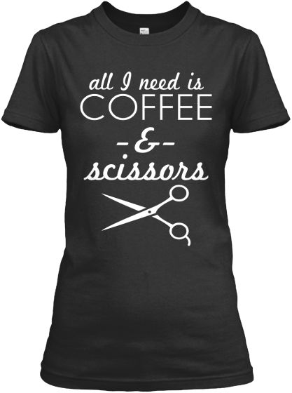 ***All I Need Is COFFEE & Scissors*** Tee For Hairstylists, Barbers And CraftersNot Sold In Stores!Various Colors, Sizes And Styles BUY YOURS TODAY! For More COFFEE Tees Go Here! ==>> http://teespring.com/stores/all-i-need-is-coffee