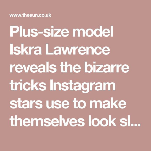 Plus-size model Iskra Lawrence reveals the bizarre tricks Instagram stars use to make themselves look slimmer… including how to slim a double chin and get rid of arm fat