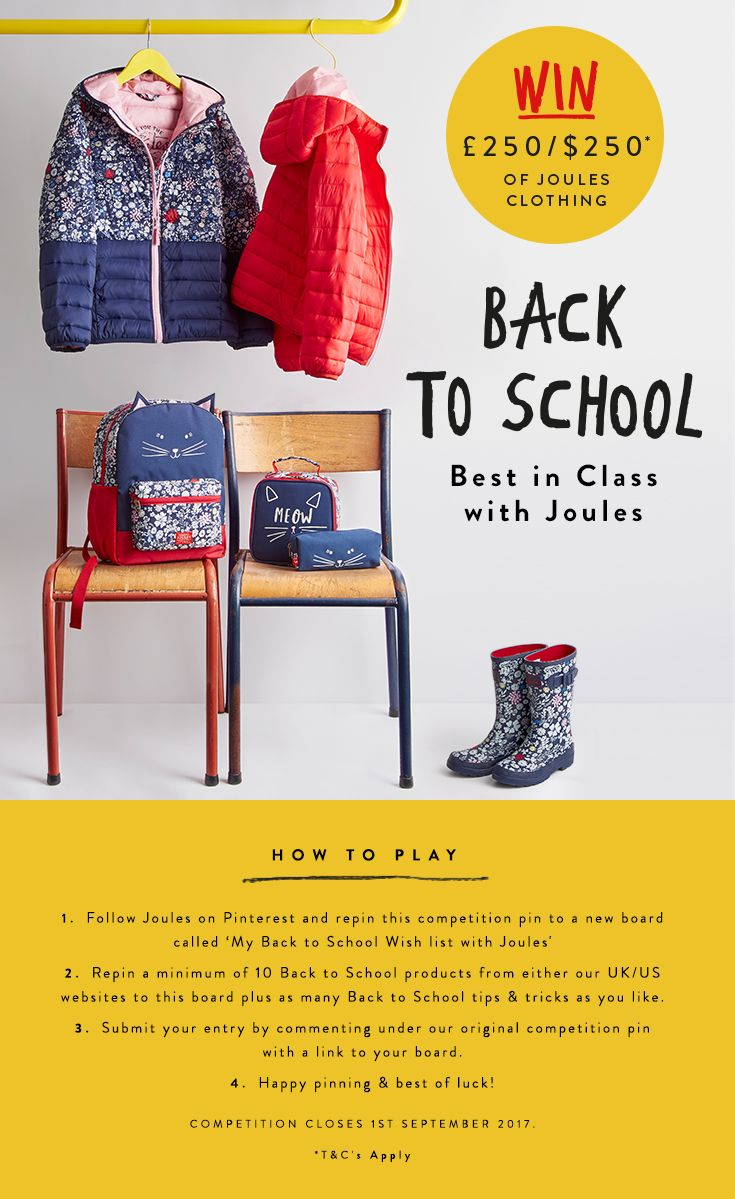 Be best in class! Pin your 'My Back to School Wish List with Joules' for the chance to win £/$250* of our Back to School collection for your little one. Competition closes Midnight 1st September 2017. Happy pinning! *T&C's apply.
