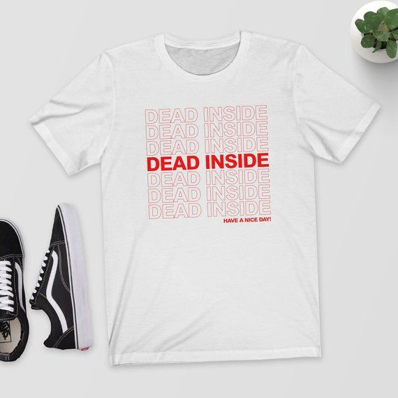 Dead Inside T ShirtShirtTopTee Thank YouHave a Nice