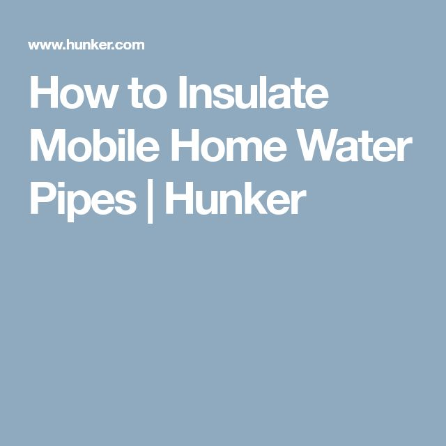How to Insulate Mobile Home Water Pipes | Hunker