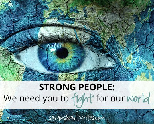 Strong people: we need you to fight for our world