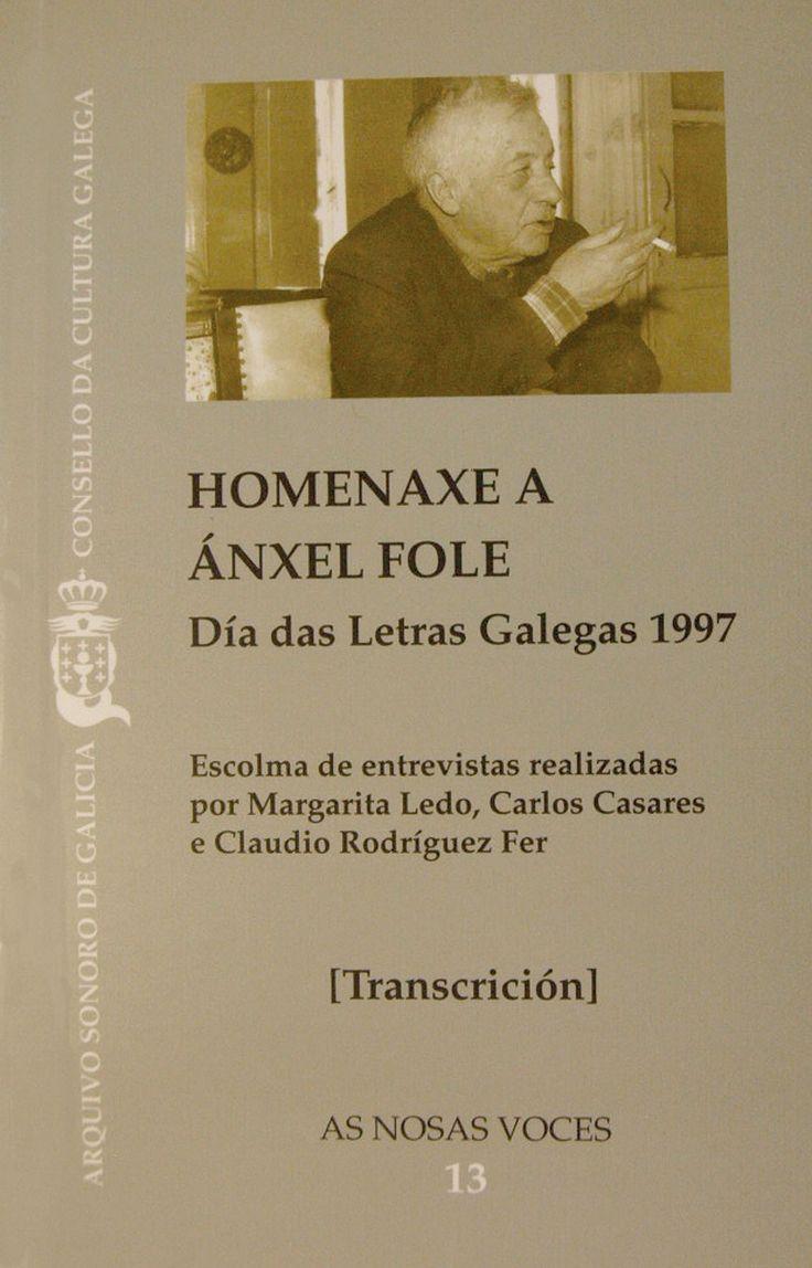 HOMENAXE A ANXEL FOLE: DIA DAS LETRAS GALEGAS 1997. 1997. SIGNATURA: L7A-503.  http://kmelot.biblioteca.udc.es/record=b1179589~S1*gag