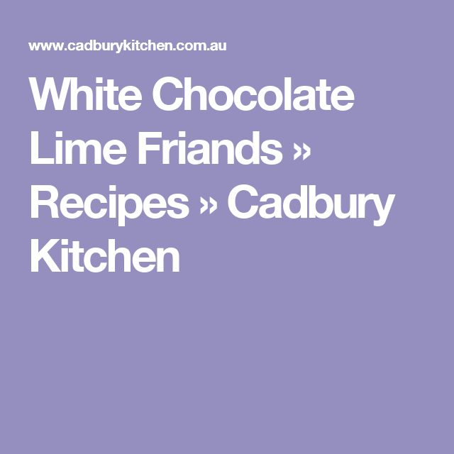 White Chocolate Lime Friands » Recipes » Cadbury Kitchen