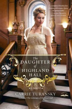 The Daughter of Highland Hall by Carrie Turansky | Review by Alyssa Tillett | Blogging For Books