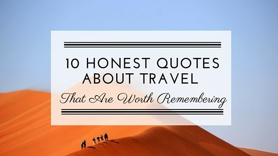 10 Honest Quotes About Travel that are Worth Remembering // at happiestwhenexploring.com
