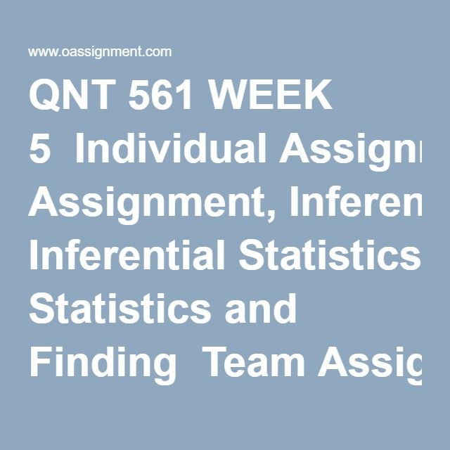 QNT 561 WEEK 5  Individual Assignment, Inferential Statistics and Finding  Team Assignment, Business Research Project Part 4, Data Analysis