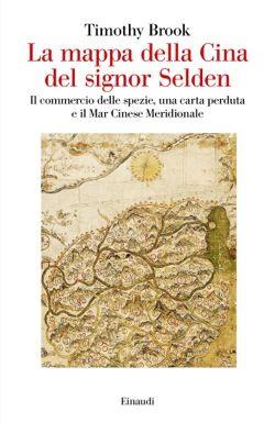 Timothy Brook, La mappa della Cina del signor Selden, Saggi - DISPONIBILE ANCHE IN E-BOOK