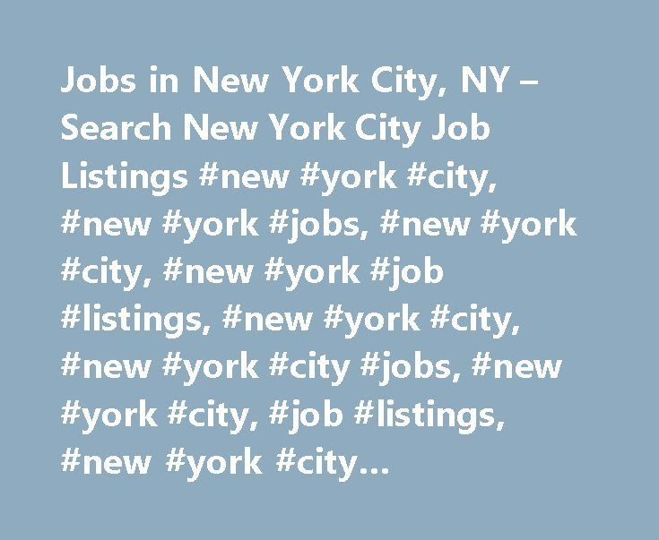 Jobs in New York City, NY – Search New York City Job Listings #new #york #city, #new #york #jobs, #new #york #city, #new #york #job #listings, #new #york #city, #new #york #city #jobs, #new #york #city, #job #listings, #new #york #city #employment #opportunities http://guyana.remmont.com/jobs-in-new-york-city-ny-search-new-york-city-job-listings-new-york-city-new-york-jobs-new-york-city-new-york-job-listings-new-york-city-new-york-city-jobs-new-york-cit/  # Jobs in New York City, New York…