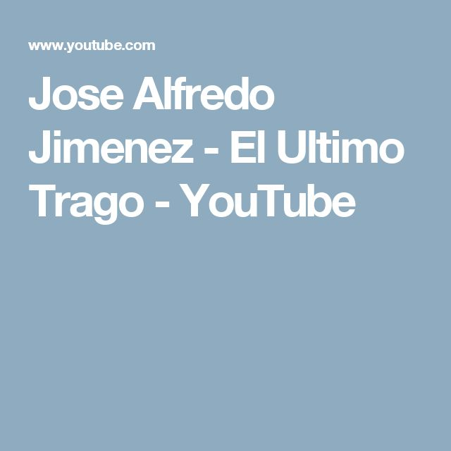 Jose Alfredo Jimenez - El Ultimo Trago - YouTube