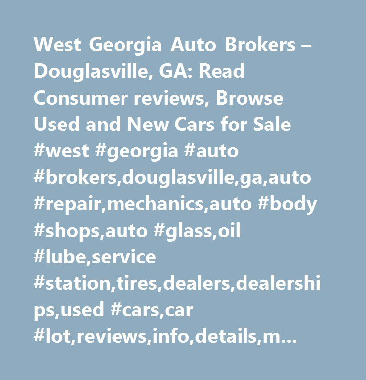 West Georgia Auto Brokers – Douglasville, GA: Read Consumer reviews, Browse Used and New Cars for Sale #west #georgia #auto #brokers,douglasville,ga,auto #repair,mechanics,auto #body #shops,auto #glass,oil #lube,service #station,tires,dealers,dealerships,used #cars,car #lot,reviews,info,details,map,all #makes…