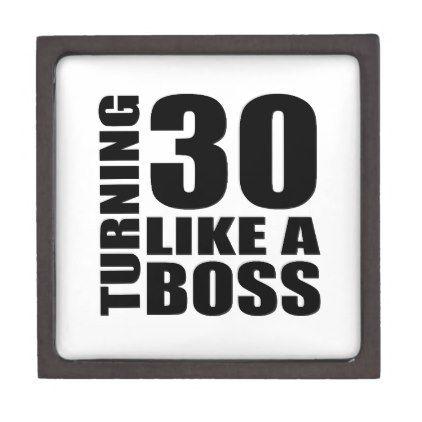 #Turning 30 Like A Boss Birthday Designs Keepsake Box - #giftidea #gift #present #idea #number #thirty #thirtieth #bday #birthday #30thbirthday #party #anniversary #30th