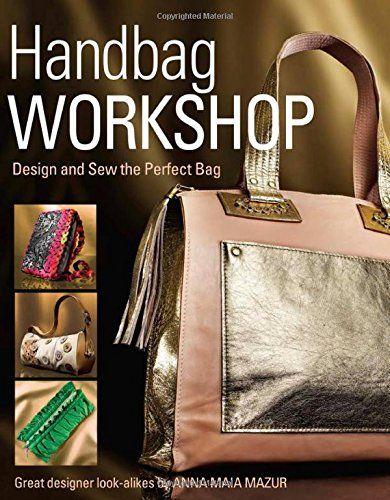 Handbag Workshop: Design and Sew the Perfect Bag by Anna M. Mazur http://www.amazon.com/dp/1621137775/ref=cm_sw_r_pi_dp_I79qwb0KMY8SY