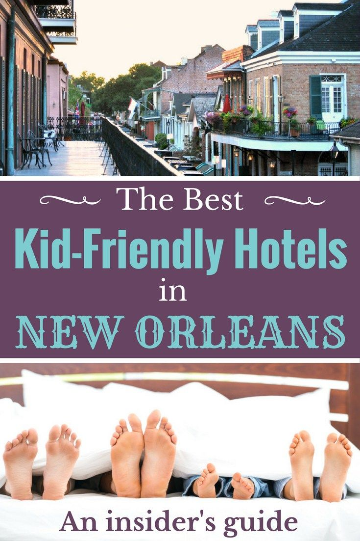 Planning a New Orleans family vacation? Then you need this: Insider's Guide to the Best Kid-Friendly Hotels in New Orleans