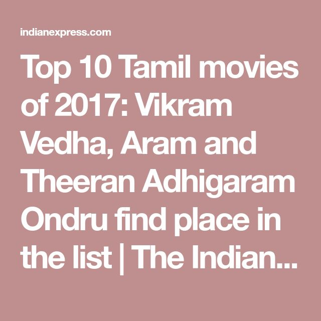 Top 10 Tamil Movies Of 2017 Vikram Vedha Aram And Theeran