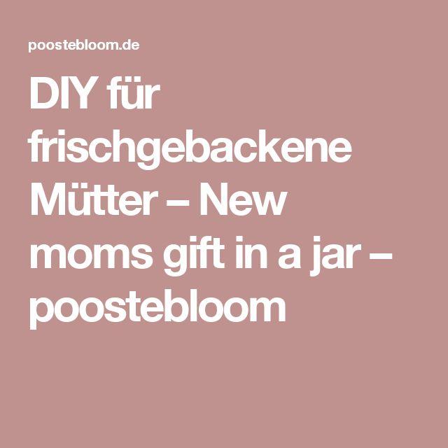 DIY für frischgebackene Mütter – New moms gift in a jar – poostebloom