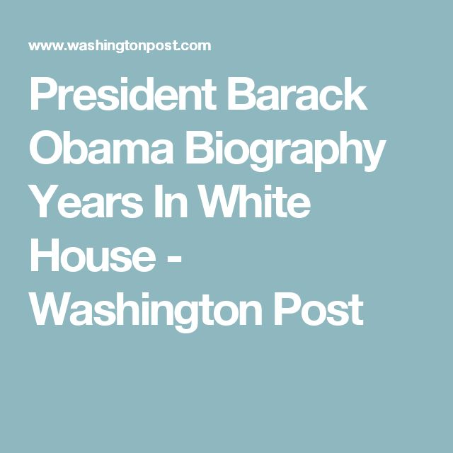 President Barack Obama Biography Years In White House - Washington Post