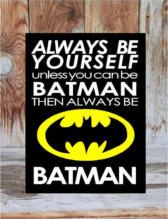 Always be YOURSELF, unless you can be BATMAN than always be Batman child, teen, super hero, hero,baby, Home Decor wood sign