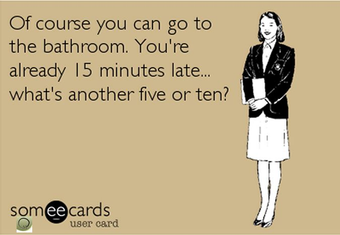 Seriously!!!!!! This is so true.then patients get mad because there not done yet..... Damn it you were late and you used then potty good grief