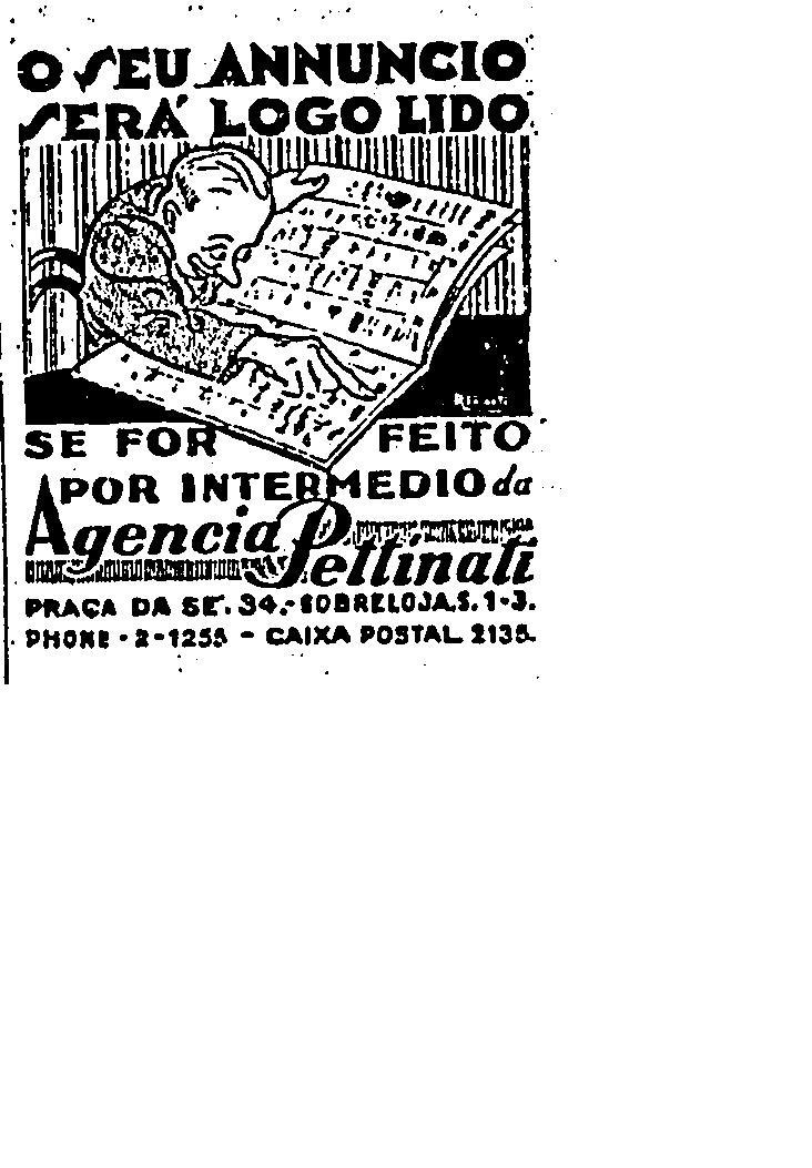 """""""Seu anúncio será logo lido se for feito por intermédio da Agência Pettinati. Praça da Sé, 34, sobreloja"""".    Publicado dia 3 de julho de 1929.  http://blogs.estadao.com.br/reclames-do-estadao/2010/08/18/seu-anuncio-sera-logo-lido/"""