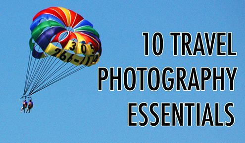 10 TRAVEL PHOTOGRAPHY ESSENTIALS